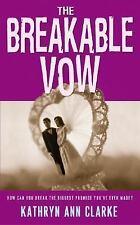 The Breakable Vow by Kathryn Ann Clarke (2004, Paperback)