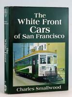 The White Front Cars of San Francisco Interurbans Special 44 Charles Smallwood
