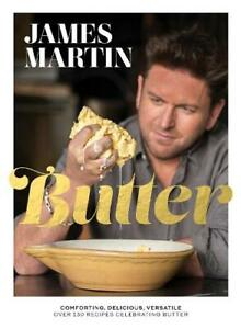 Butter: Comforting Delicious Versatile - Over 130 Rec by James Martin New Book