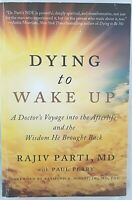 Dying to Wake Up: A Doctor's Voyage into the Afterlife by Rajiv Parti