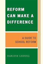 Reform Can Make a Difference: A Guide to School Reform: By Leiding, Darlene