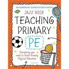 Bloomsbury Curriculum Basics: Teaching Primary PE: Everything You Need to...