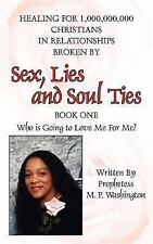 Sex Lies and Soul Ties : Book One Who Is Going to Love Me for Me? by...