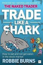 New, Trade Like a Shark: The Naked Trader on how to eat and not get eaten in the