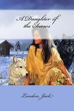 A Daughter of the Snows by London Jack (2017, Paperback)
