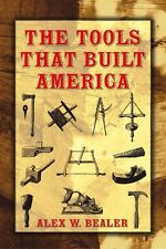 The Tools that Built America by Alex W. Bealer / woodworking / Tools