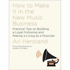 How to Make it in the New Music Business: Practical Tips on Building a Loyal Fol