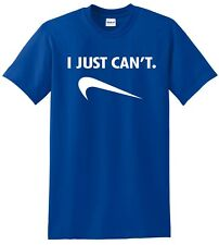 I JUST CAN'T NIKE SPOOF PARODY HUMOR FUNNY GAG COMICAL GIFT TEE  - up to 5x