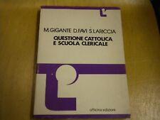 QUESTIONE CATTOLICA E SCUOLA CLERICALE / M.GIGANTE D.FAVI S.LARICCIA / OFFICINA
