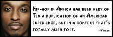 Wall Quote - K'naan - Hip-hop in Africa has been very often a duplication of an