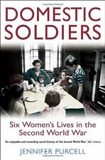 Domestic Soldiers: Six Women's Lives in the Second World War,J ,.9781849017145