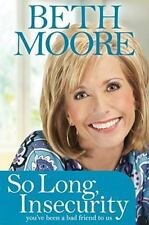 So Long Insecurity You've Been a Bad Friend to Us by Beth Moore NEW