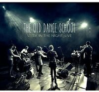 The Old Dance School - Steer In The Night: Live [CD]