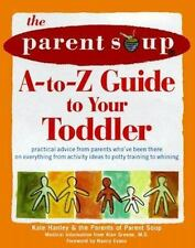 The Parent Soup A-to-Z Guide to Your Toddler : Practical Advice from Parents...