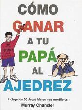 Como Ganar a Tu Papa Al Ajedrez (Spanish Edition)-ExLibrary