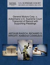 General Motors Corp. v. Ackermans U.S. Supreme , RAISCH, ARTHUR,,