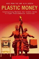 Plastic Money : Constructing Markets for Credit Cards in Eight Postcommunist...