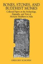 Bones, Stones, and Buddhist Monks: Collected Papers on the Archaeology, Epigr...
