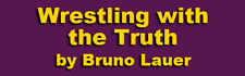 WRESTLING WITH THE TRUTH BY BRUNO LAUER  PAPER BACK EDITION
