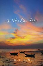 As The Sun Sets by Hung, Bruce  New 9781478740162 Fast Free Shipping,,