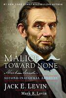 Malice Toward None: Abraham Lincoln's Second Inaugural Address by Levin, Jack E