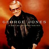 George Jones It Don't Get Any Better Than This CD Apr 1998 MCA Nashville Country