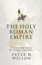 The Holy Roman Empire: A Thousand Years of Europe's History, Wilson, Peter H., A