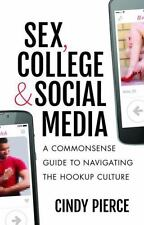 Sex, College, and Social Media: A Commonsense Guide to Navigating the Hookup Cul