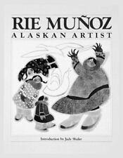 Rie Munoz : An Alaskan Artist by Rie Munoz (1990, Paperback)
