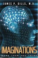 NEW - IMAGINATIONS More Than You Think by Gills M.D., Dr. James P.