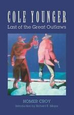 Cole Younger: Last of the Great Outlaws: By Croy, Homer