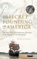The Secret Founding of America : The Real Story of Freemasons, Puritans, and...