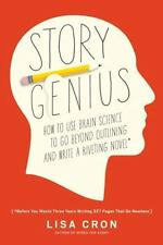 Story Genius : How to Outline Your Novel Using the Secrets of Brain Science...