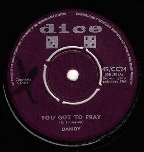 "DANDY-you got to pray   dice   7""   (hear)   reggae"