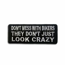 Don't Mess With Bikers They Don't Just Look Crazy Iron on Patch Biker Patch