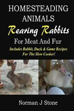 Homesteading Animals - Rearing Rabbits for Meat and Fur : Includes Rabbit, Du...