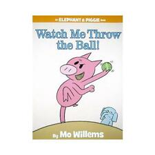 Watch Me Throw the Ball! by Mo Willems, Mo Willems (illustrator)