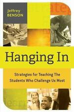 Hanging In : Strategies for Teaching the Students Who Challenge Us Most by...