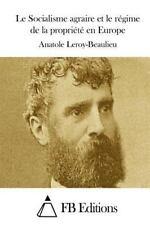 Le Socialisme Agraire et le Régime de la Propriété en Europe by Anatole...