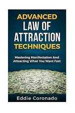Advanced Law of Attraction Techniques: Mastering Manifestation and Attracting Wh