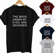 THE BAGS UNDER MY EYES ARE DESIGNER T SHIRT HIPSTER INDIE SWAG FUNNY