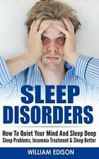 Sleep Disorders : How to Quiet Your Mind and Sleep Deep - Sleep Problems,...