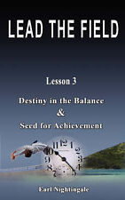 LEAD THE FIELD By Earl Nightingale - Lesson 3: Destiny in the Balance & Seed for