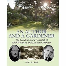 An Author and a Gardener: The Gardens and Friendship of Edith Wharton and Lawrence Johnston by Allan R. Ruff (Hardback, 2014)