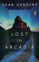 Lost in Arcadia: A Novel by Gandert, Sean, NEW Book, FREE & FAST Delivery, (Pape