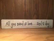 all you need is love and a dog, log lover,Distressed style Wood Sign, home decor