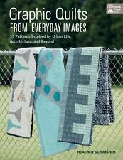 Graphic Quilts from Everyday Images : 15 Patterns Inspired by Urban Life, Archit