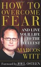 How to Overcome Fear: and Live Your Life to the Fullest by Marcos Witt