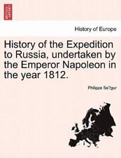 History Of The Expedition To Russia, Undertaken By The Emperor Napoleon In Th...