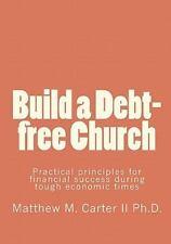 Build a Debt-Free Church : Practical Principles for Financial Success During...